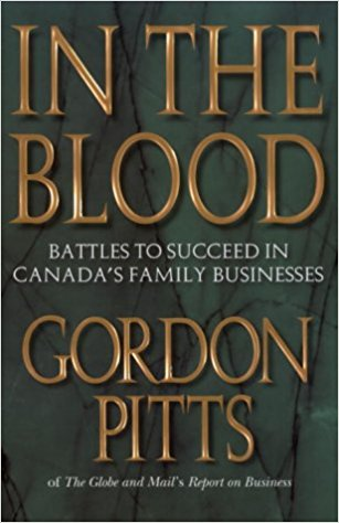 In the Blood: Battles to Succeed in Canada's Family Businesses