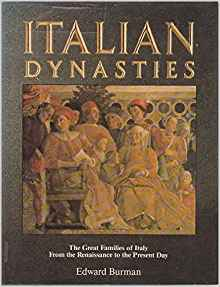 Italian Dynasties: Great Families of Italy from the Renaissance to the Present Day