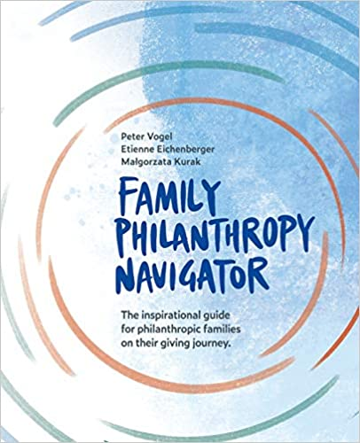 Family Philanthropy Navigator: The inspirational guide for philanthropic families on their giving journey